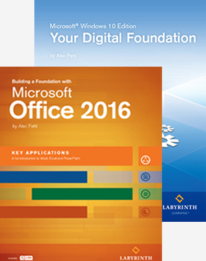 Your Digital Foundation & Building a Foundation with Microsoft Office 2016: Key Applications